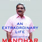 UNFORGETTABLE, FORGETTABLE MANOHAR PARRIKAR!