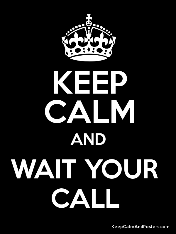 WAIT FOR YOUR CALL