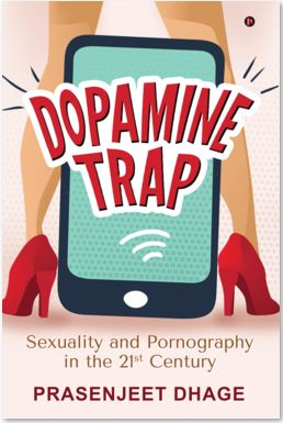 Excerpted from 'Dopamine Trap' by Prasenjeet Dhage…. How Cultures Have Suppressed Sex